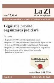 Legislatia privind organizarea judiciara. Cod 613. Editie actualizata (1. 08. 2016)