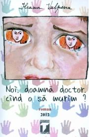 Noi, doamna doctor cand murim? (Ileana Vulpescu)