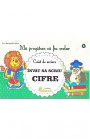 Ma pregatesc sa fiu scolar - Caiet de scriere 4- Invat sa scriu cifre - Lucica Buzenchi