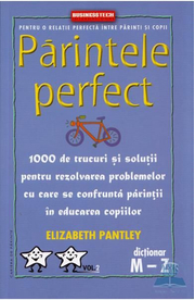 Parintele Perfect, Volumul 2. Dictionar M-Z - Elizabeth Pantley