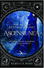 Ascensiunea. Seria Destinul Reginei, cartea I - Rebecca Ross
