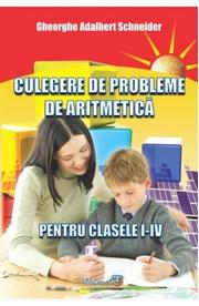Culegere de probleme de aritmetica - Clasele 1-4 - Gheorghe Adalbert Schneider