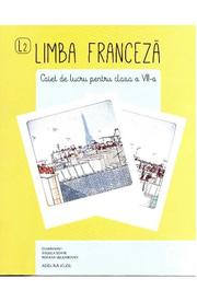 Franceza - Clasa 8 - Caiet - Angela Soare, Roxana Veleanovici