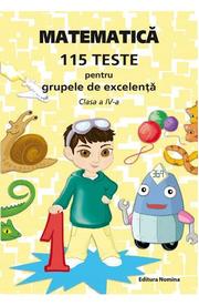 Matematica - Clasa 4 - 115 teste pentru grupele de excelenta