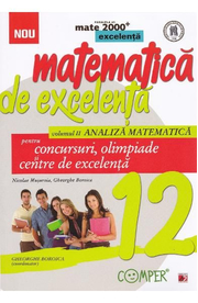 Matematica de excelenta - Clasa 12 - Vol. 2: Analiza matematica pentru concursuri, olimpiade si centre de excelenta