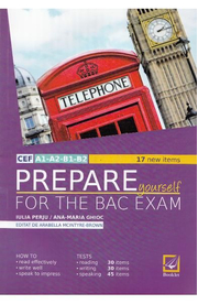 Prepare Yourself for the Bac Exam - Iulia Perju, Ana-Maria Marin