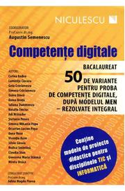 Competente digitale - Bacalaureat. 50 de variante dupa modelul MEN - rezolvate integral - Ed. Niculescu ABC