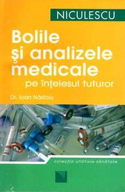 Bolile si analizele medicale pe intelesul tuturor - Dr. Ioan Nastoiu