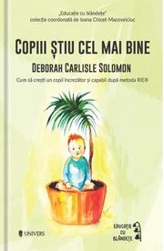 Copiii stiu cel mai bine - Deborah Carlisle Solomon (Colectia Educatie prin blandete)