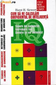 IQ. Cum sa ne calculam coeficientul de inteligenta (Horst H. Siewert)
