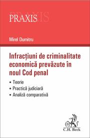 Infractiuni de criminalitate economica prevazute in noul Cod penal. Teorie. Practica judiciara. Analiza comparativa (Mirel Dumitru)