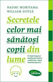 Secretele celor mai sanatosi copii din lume - Naomi Moriyama, William Doyle