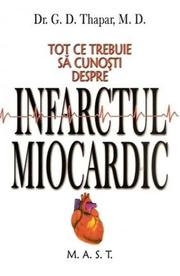 Tot ce trebuie sa cunosti despre infarctul miocardic - G. D. Thapar