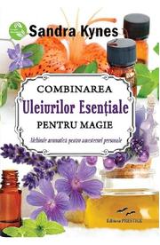 Combinarea uleiurilor esentiale pentru magie - Sandra Kynes