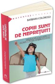 Copiii sunt de nepretuit! - Barbara Coloroso