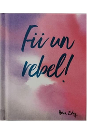 Fii un rebel! - Helen Exley
