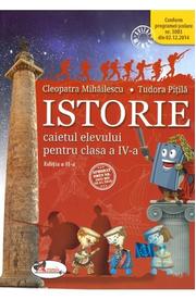 Istorie. Caietul elevului pentru clasa IV. Editia a II a - Cleopatra Mihailescu, Tudora Pitila