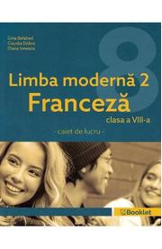 Limba moderna 2 Franceza - Clasa 8 - Caiet - Gina Belabed, Claudia Dobre, Diana Ionescu