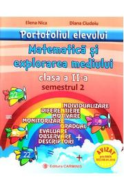 Portofoliul elevului. Matematica si explorarea mediului clasa a II-a semestrul II - Elena Nica, Diana Ciudoiu