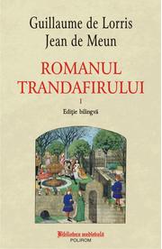 Romanul trandafirului. Volumul I + II (editie bilingva) - Guillaume de Lorris, Jean de Meun