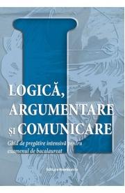 Logica, argumentare si comunicare - ghid de pregatire intensiva pentru examenul de bacalaureat