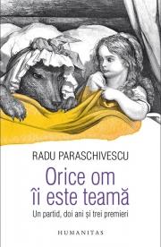 Radu Paraschivescu - Orice om ii este teama. Un partid, doi ani si trei premieri