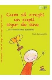 Cum sa cresti un copil sigur de sine - Paola Santagostino