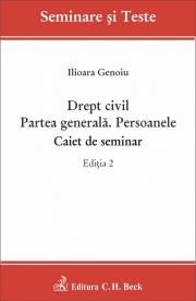 Drept civil. Partea generala. Persoanele. Caiet de seminar. Editia a II-a (Ilioara Genoiu)