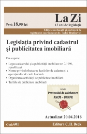 Legislatia privind cadastrul si publicitatea imobiliara. Cod 601. Editie actualizata (20. 04. 2016), coordonata si prefatata de dr. Tudor Braticevici