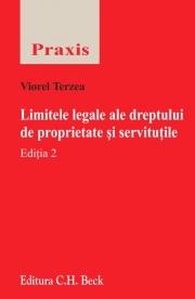 Limitele legale ale dreptului de proprietate si servitutile. Editia 2 (Viorel Terzea)
