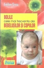 Bolile cele mai frecvente ale bebelusilor - Emilian Grecu