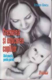 Cresterea si educarea copiilor. Ghid practic pentru parinti (Emilian Grecu)