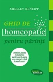 Ghid de homeopatie pentru parinti - Remedii sigure si naturale pentru copii, de la nou-nascuti pana la adolescenti