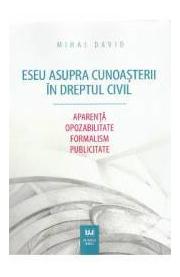 Eseu asupra cunoasterii in dreptul civil. Aparenta. Opozabilitate. Formalism. Publicitate (Mihai David)