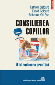 Consilierea copiilor. O introducere practica - Kathryn Geldard, David Geldard, Rebecca Yin Foo