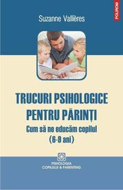 Trucuri psihologice pentru parinti. Cum sa ne educam copilul (6-9 ani) - Suzanne Vallieres