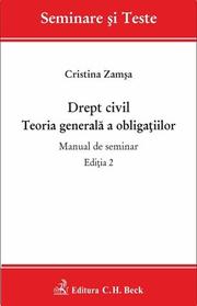 Drept civil. Teoria generala a obligatiilor. Manual de seminar. Editia a II-a (Cristina Zamsa)