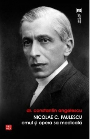Nicolae C. Paulescu. Omul si opera sa medicala - Constantin Angelescu