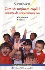 Cum sa sustinem copilul in functie de temperamentul sau. La scoala, acasa - Gerard Caron