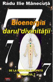 Bioenergia darul divinitatii -Radu Ilie Manecuta