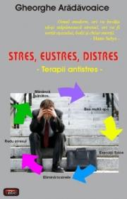 Stres, eustres, distres - Terapii antistres. Terapii antistres - Gheorghe Aradavoaice