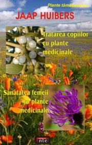 Tratarea copiilor cu plante medicinale. Sanatatea femeii cu plante medicinale - Jaa Huibers