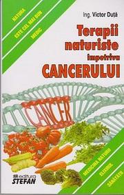 Terapii naturiste impotriva Cancerului - Victor Duta