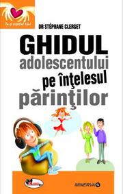 Ghidul adolescentului pe intelesul parintilor - dr Stephane Clerget
