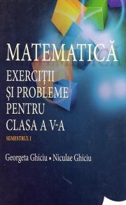 Matematica - Exercitii si probleme pentru clasa a V-a - Semestrul I