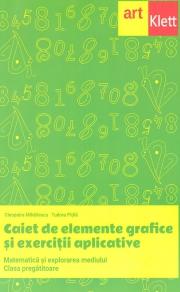 Matematica si explorarea mediului. Caiet de elemente grafice si exercitii aplicative clasa pregatitoare