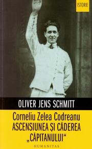 """Corneliu Zelea Codreanu - Ascensiunea si caderea """"Capitanului"""""""
