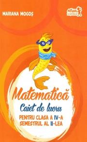Matematica - Caiet de lucru pentru Clasa a IV-a - Semestrul II