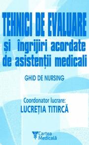 Tehnici de evaluare si ingrijiri acordate de asistentii medicali - Ghid de nursing
