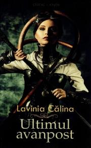 Ultimul avanpost Volumul I  - Lavinia Calina